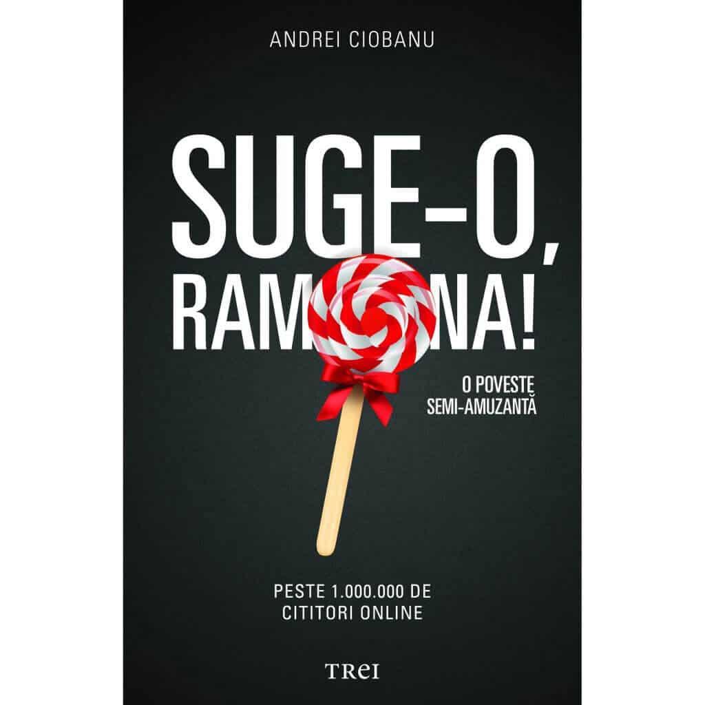 Cartea Suge-o Ramona, de Andrei Ciobanu, este disponibila in librarii